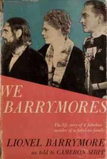 We Barrymores - Lionel Barrymore, Cameron Shipp