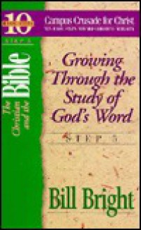 The Christian and the Bible - Growing through the Study of God's Word - Bill Bright