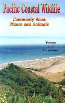 Pacific Coastal Wildlife Region: Commonly Seen Plants and Animals - Charles Frederick Yocom, Raymond Dasmann