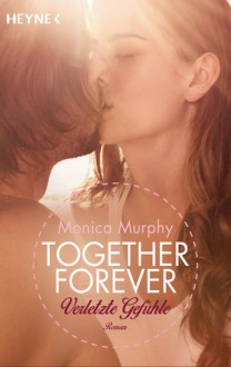Verletzte Gefühle: Together Forever 3 - Roman - Monica Murphy, Evelin Sudakowa-Blasberg