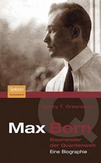 Max Born - Baumeister Der Quantenwelt: Eine Biographie - Nancy Greenspan, Anita Ehlers