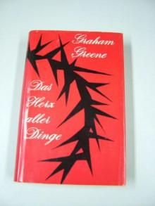 Das Herz aller Dinge - Graham Greene, Walther Puchwein