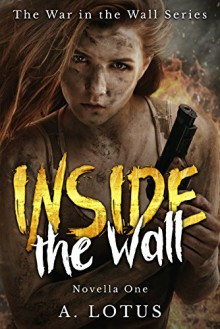 INSIDE the Wall (The War in the Wall Series Book 1) - A. Lotus, Valentina Cano