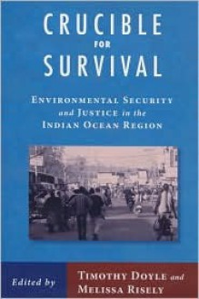 Crucible For Survival: Environmental Security and Justice in the Indian Ocean Region - Timothy Doyle, Melissa Risely, Adam Simpson, Dennis Rumley