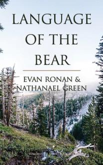 Language of the Bear - Evan Ronan, Nathanael Green