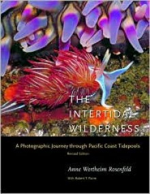 The Intertidal Wilderness: A Photographic Journey through Pacific Coast Tidepools - Anne Wertheim Rosenfeld
