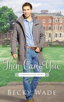Then Came You: A Bradford Sisters Novella - Becky Wade