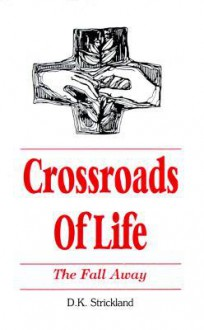 Crossroads of Life: The Fall Away - D. Strickland, Theron Covin