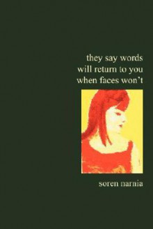 They Say Words Will Return to You When Faces Won't - Soren Narnia