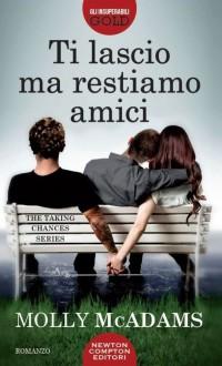 Ti lascio ma restiamo amici. The taking changes series - Molly McAdams, A. Leoncino, S. Ristori