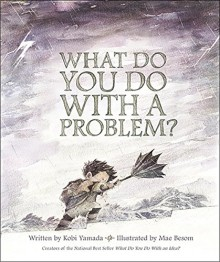 What Do You Do With a Problem? - Kobi Yamada,Mae Besom