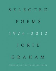 Selected Poems 1976-2012 - Jorie Graham