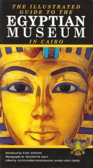 Illustrated Guide to the Egyptian Museum - Alessandro Bongioanni, Araldo De Luca, Maria Sole Croce