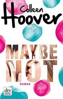Maybe not: Roman - Colleen Hoover,Kattrin Stier