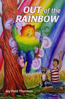 Out of the Rainbow - Jay Ford Thurston