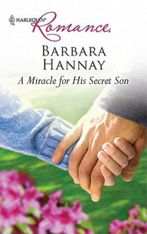 A Miracle for His Secret Son (Mills & Boon Hardback Romance) - Barbara Hannay