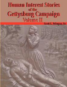 Human Interest Stories of the Gettysburg Campaign - Volume Two - Scott L. Mingus Sr.