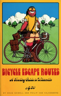 Bicycle Escape Routes: A Touring Guide of Wisconsin - Doug Shidell, Philip Van Valkenberg