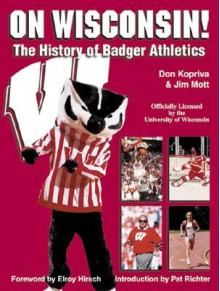 On Wisconsin!: The History of Badger Athletics - Don Kopriva