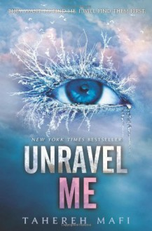 By Tahereh Mafi - Unravel Me (Shatter Me) (12.1.2013) - Tahereh Mafi