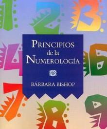 Principios de la Numerologia - Barbara Bishop, Edgar Rojas