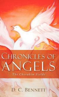 Chronicles of Angels: The Cherubim Fields - D.C. Bennett