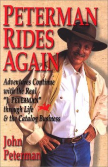 "Peterman Rides Again: Adventures Continue with the Real ""J. Peterman"" Through Life & the Catalog Business - John Peterman"