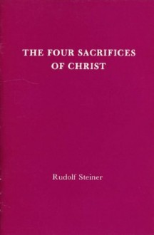 The Four Sacrifices of Christ - Rudolf Steiner
