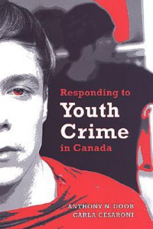 Responding to Youth Crime in Canada - Anthony Doob, Carla Cesaroni