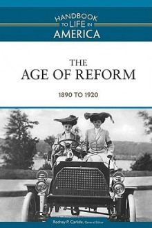 The Age of Reform: 1890 to 1920 - Rodney P. Carlisle