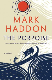 The Porpoise - Mark Haddon