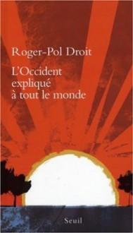 L'occident Expliqué À Tout Le Monde - Roger-Pol Droit
