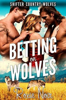 Betting on Wolves - Roxie Noir