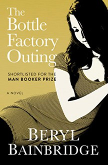 The Bottle Factory Outing: A Novel - Beryl Bainbridge