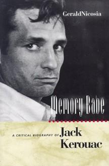 Memory Babe: A Critical Biography of Jack Kerouac - Gerald Nicosia