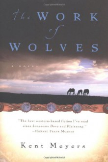 The Work of Wolves - Kent Meyers