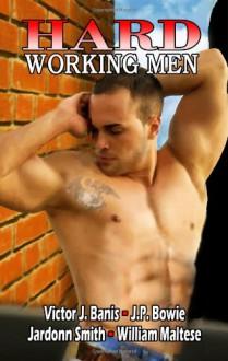 Hard Working Men - William Maltese, Victor J. Banis, J.P. Bowie, Jardonn Smith
