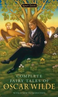 Complete Fairy Tales of Oscar Wilde - Oscar Wilde, Jack Zipes, Gyles Brandreth