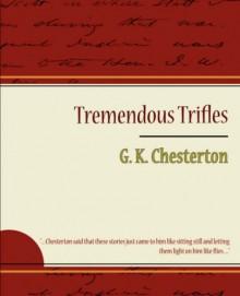 Tremendous Trifles - G. K. Chesterton