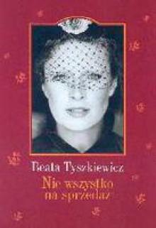 Nie wszystko na sprzedaż - Beata Tyszkiewicz
