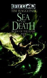 Sea of Death: Blade of the Flame, Book 3 (The Blade of the Flame) - Tim Waggoner