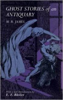 Ghost Stories of an Antiquary - M. R. James, Everett F. Bleiler (Editor), John MacBride (Illustrator)