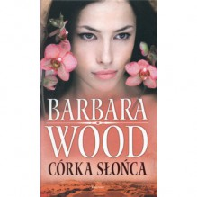 Córka słońca - Barbara Wood