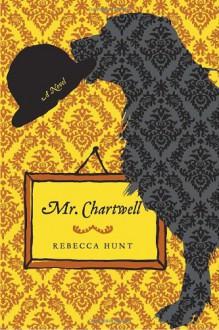Mr. Chartwell - Rebecca Hunt
