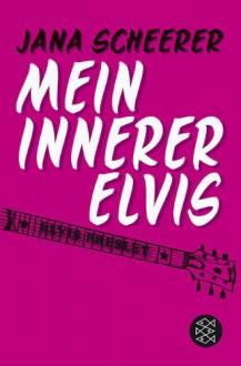 Mein innerer Elvis - Jana Scheerer