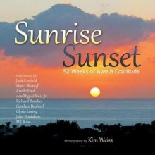 Sunrise, Sunset: 52 Weeks of Awe and Gratitude - Kim Weiss