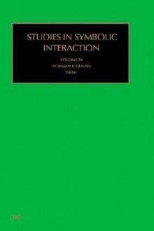 Studies in Symbolic Interaction, Volume 24 - Norman K. Denzin, Mark Nimkoff