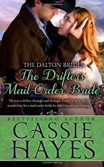 The Drifter's Mail-Order Bride: A Western Historical Romance (The Dalton Brides) (Volume 4) - Cassie Hayes, Kirsten Osbourne, Kit Morgan