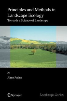Principles and Methods in Landscape Ecology: Towards a Science of the Landscape (Landscape Series) - Almo Farina