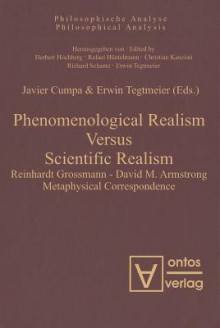 Phenomenological Realism Versus Scientific Realism: Reinhardt Grossmann David M. Armstrong Metaphysical Correspondence (Philosophische Analyses / Philosophical Analysis) (Volume 32) - Javier Cumpa, Erwin Tegtmeier